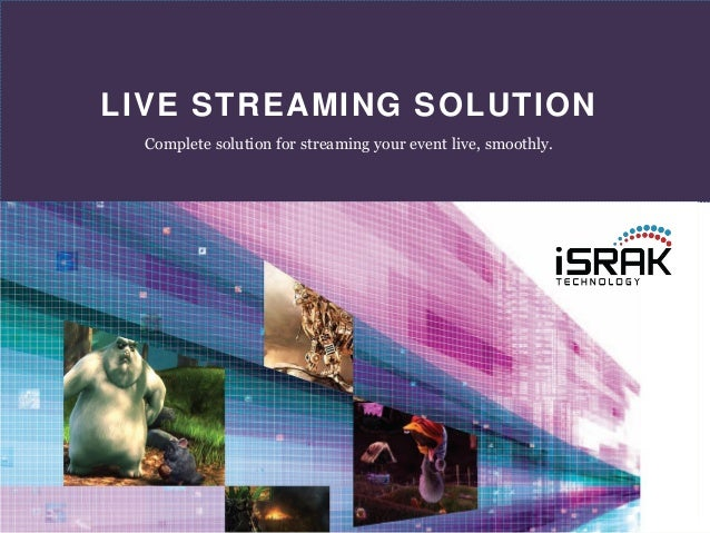 LIVE STREAMING SOLUTION Complete solution for streaming your event live, smoothly.