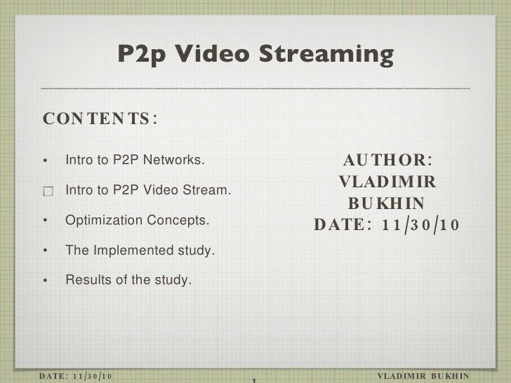 P2p Video Streaming <ul><li>Intro to P2P Networks. </li></ul><ul><li>Intro to P2P Video Stream. </li></ul><ul><li>Optimiza...