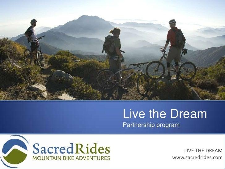 Live the Dream<br />Partnership program<br />LIVE THE DREAM<br />www.sacredrides.com<br />