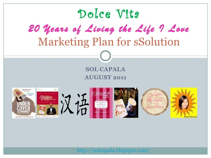 SOL CAPALA AUGUST 2011 Dolce Vita 20 Years of Living the Life I Love Marketing Plan for sSolution http://solcapala.blogspo...