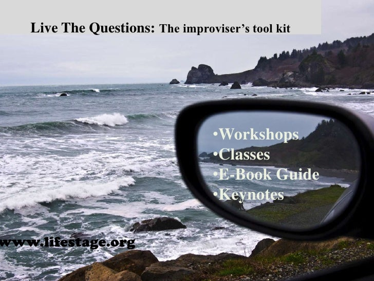 Live The Questions: The improviser's tool kit<br /><ul><li>Workshops