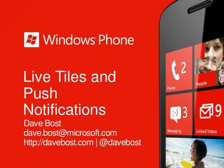 Live Tiles andPushNotificationsDave Bostdave.bost@microsoft.comhttp://davebost.com | @davebost