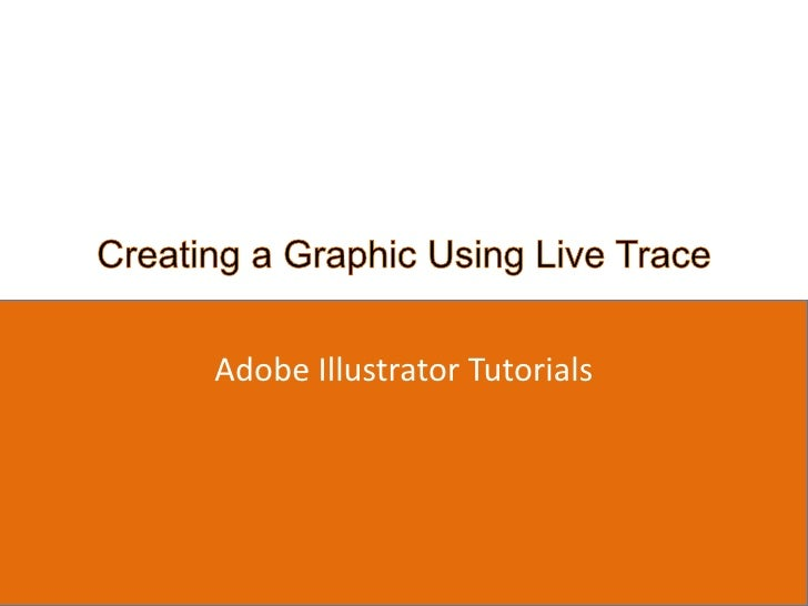 Creating a Graphic Using Live Trace <br />Adobe Illustrator Tutorials<br />