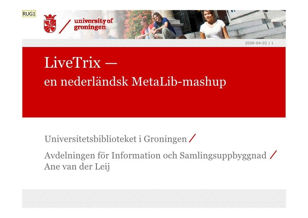 RUG1                                                         2008-04-02 | 1            LiveTrix —        en nederländsk Me...