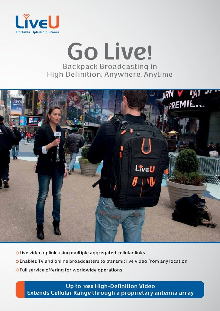 Go Live!                Backpack Broadcasting in            High Definition, Anywhere, AnytimeLive video uplink using mult...