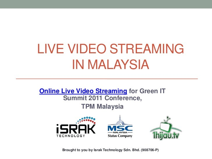 LIVE VIDEO STREAMING      IN MALAYSIAOnline Live Video Streaming for Green IT       Summit 2011 Conference,              T...