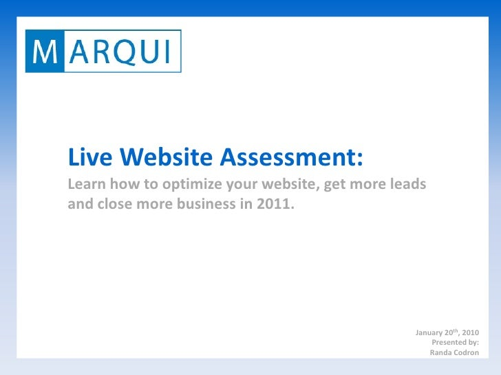 Live Website Assessment:Learn how to optimize your website, get more leadsand close more business in 2011.                ...