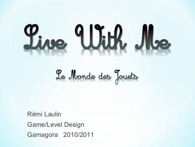 Rémi Laulin Game/Level Design Gamagora 2010/2011
