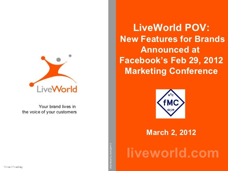 LiveWorld POV: New Features for Brands Announced at  Facebook's Feb 29, 2012 Marketing Conference  March 2, 2012 liveworld...