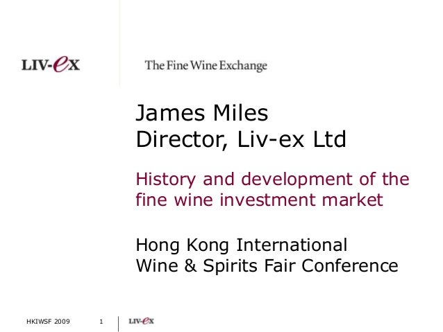 HKIWSF 2009 Hong Kong International Wine & Spirits Fair Conference James Miles Director, Liv-ex Ltd History and developmen...