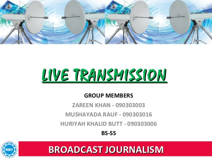 LIVE TRANSMISSION         GROUP MEMBERS     ZAREEN KHAN - 090303003   MUSHAYADA RAUF - 090303016  HURIYAH KHALID BUTT - 09...