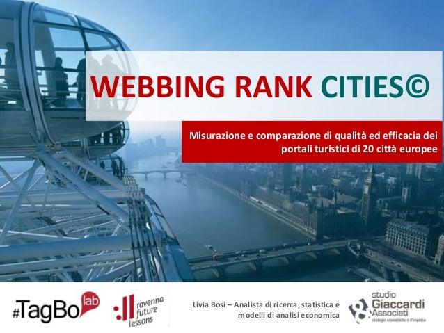 WEBBING RANK CITIES© Misurazione e comparazione di qualità ed efficacia dei portali turistici di 20 città europee  Livia B...