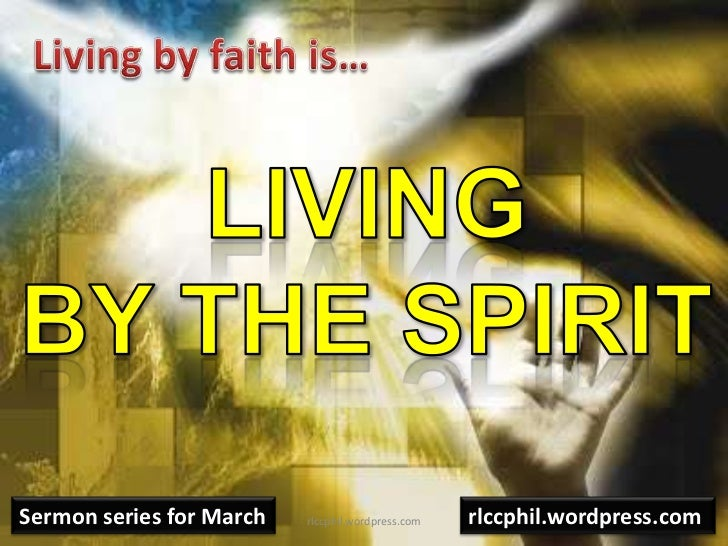 Living by faith is…<br />Livingby the Spirit<br />Sermon series for March<br />rlccphil.wordpress.com<br />rlccphil.wordpr...