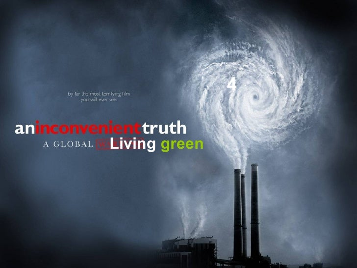 An inconvenient truth 4 Living Green 4 Living  green