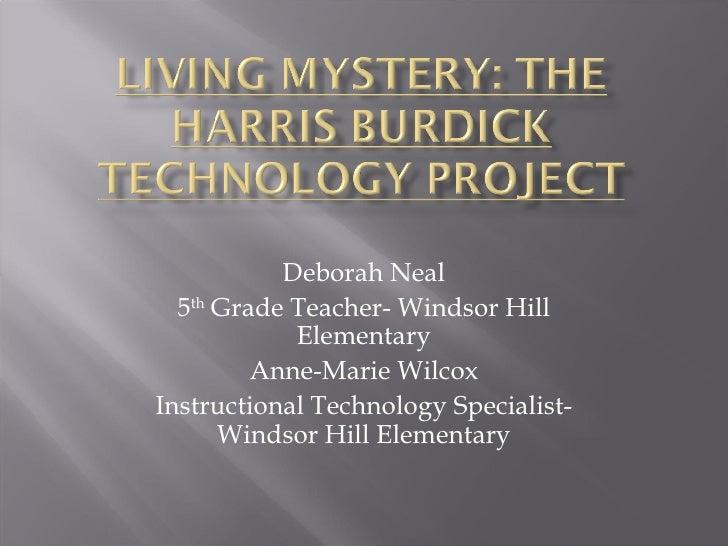 Deborah Neal 5 th  Grade Teacher- Windsor Hill Elementary Anne-Marie Wilcox Instructional Technology Specialist- Windsor H...