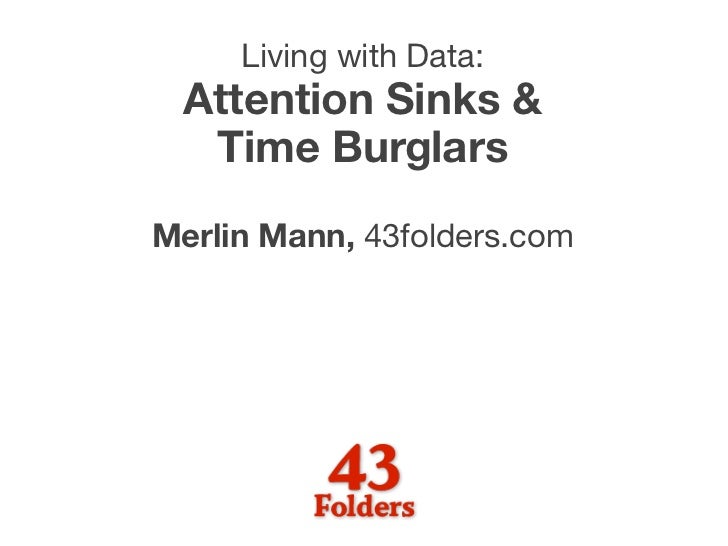 Living with Data:  Attention Sinks &   Time Burglars Merlin Mann, 43folders.com