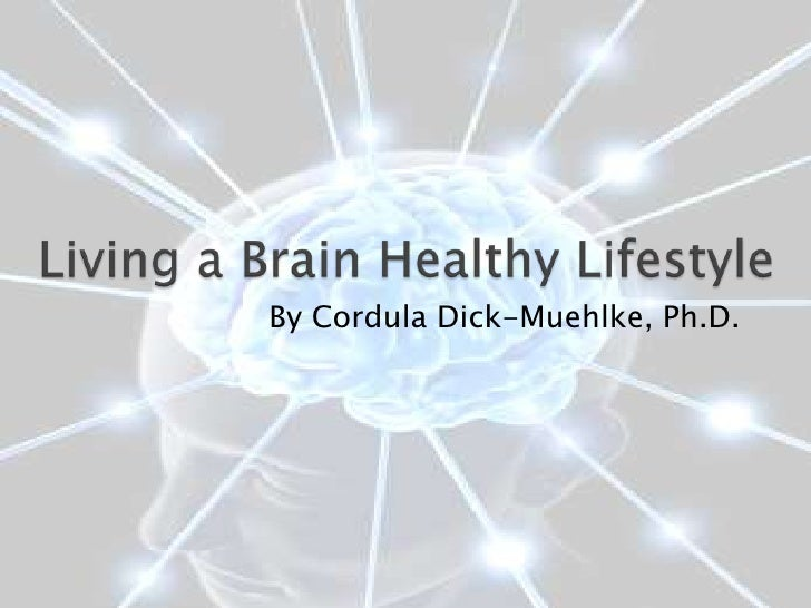 Living a Brain Healthy Lifestyle<br />By Cordula Dick-Muehlke, Ph.D.<br />