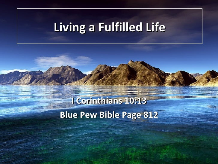 Living a Fulfilled Life I Corinthians 10:13 Blue Pew Bible Page 812