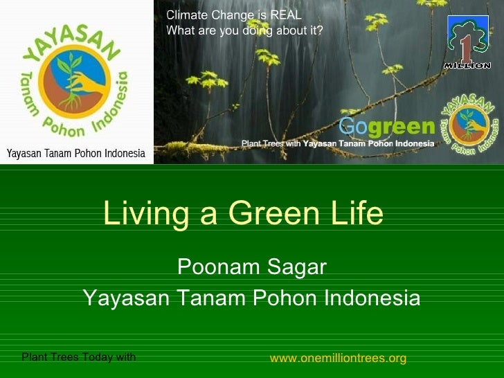 Living a Green Life                    Poonam Sagar            Yayasan Tanam Pohon Indonesia  Plant Trees Today with     w...