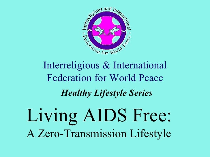 Interreligious & International    Federation for World Peace       Healthy Lifestyle SeriesLiving AIDS Free:A Zero-Transmi...