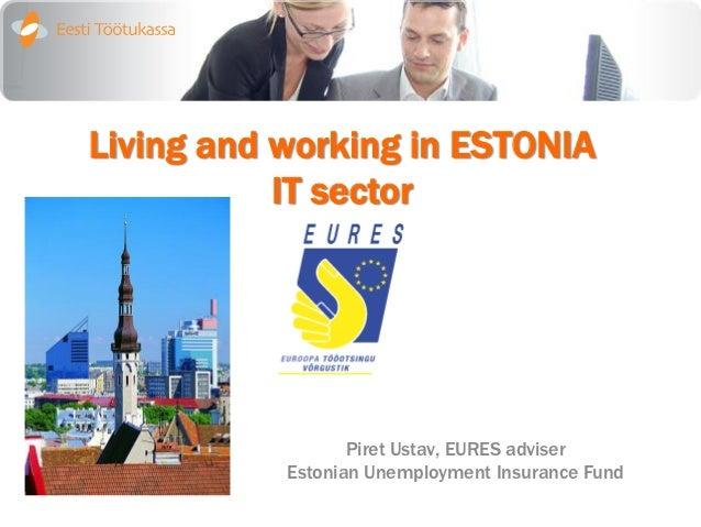 Living and working in ESTONIA           IT sector                  Piret Ustav, EURES adviser           Estonian Unemploym...