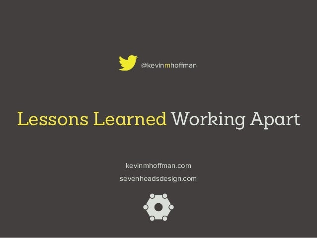 Lessons Learned Working Apart @kevinmhoffman sevenheadsdesign.com kevinmhoffman.com