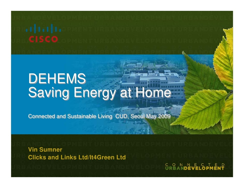DEHEMS Saving Energy at Home Connected and Sustainable Living CUD, Seoul May 2009 Connected and Sustainable Living CUD, Se...