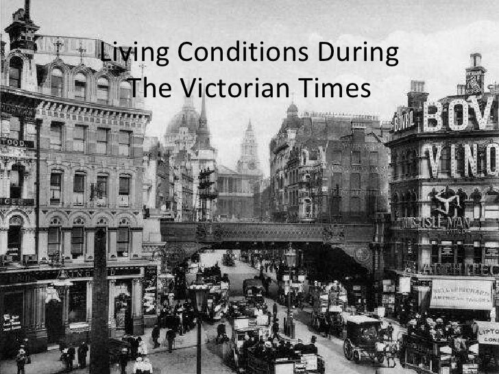 Living Conditions During The Victorian Times<br />