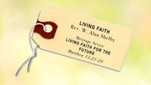 Living faith 7 matt 15 21 28 slides 102713