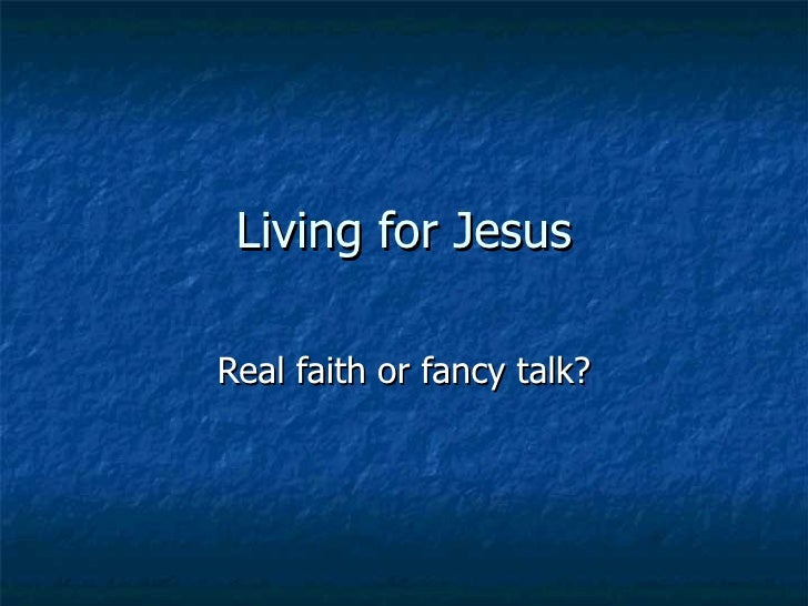 Living for Jesus Real faith or fancy talk?