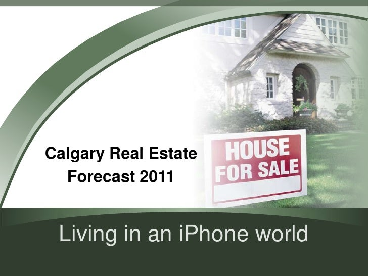 Living in an iPhone world<br />Calgary Real Estate <br />Forecast 2011<br />