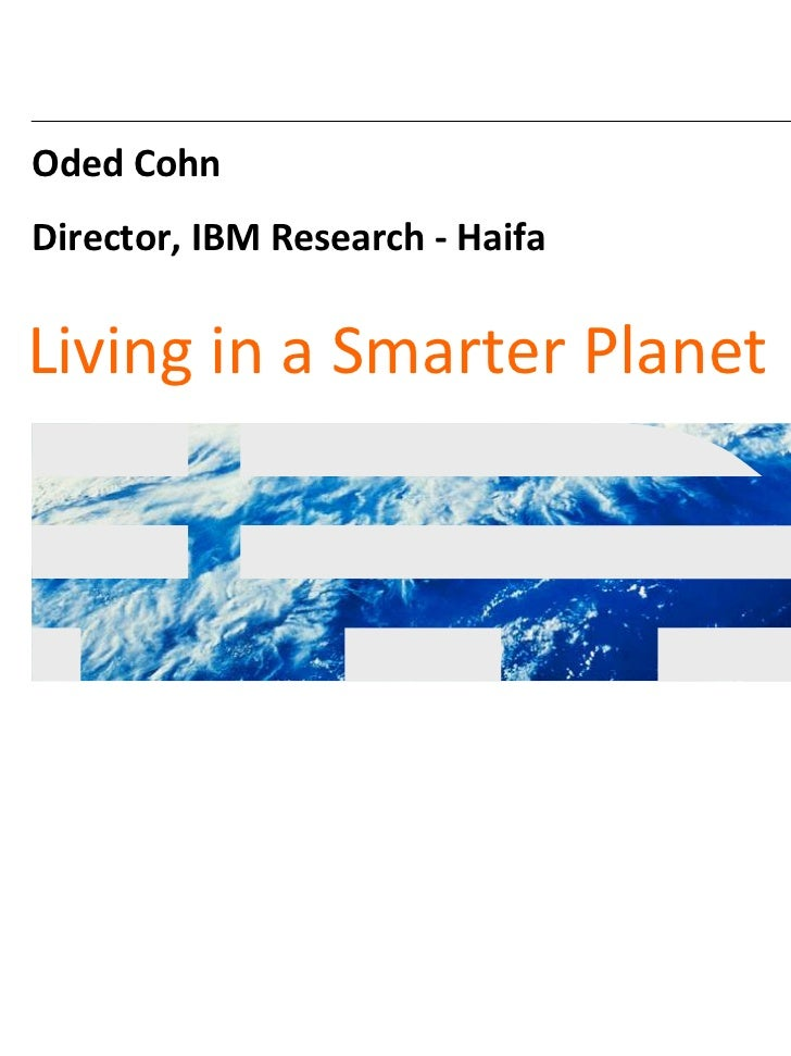 Oded CohnDirector, IBM Research ‐ HaifaLiving in a Smarter Planet                                 © 2011 IBM Corporation