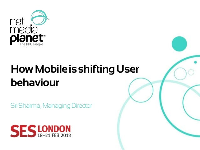 How Mobile is shifting UserbehaviourSri Sharma, Managing Director