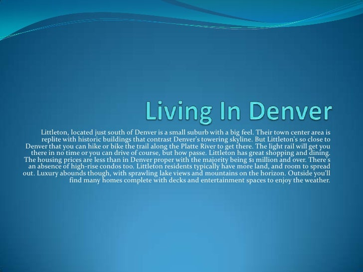Living In Denver<br />Littleton, located just south of Denver is a small suburb with a big feel. Their town center area is...