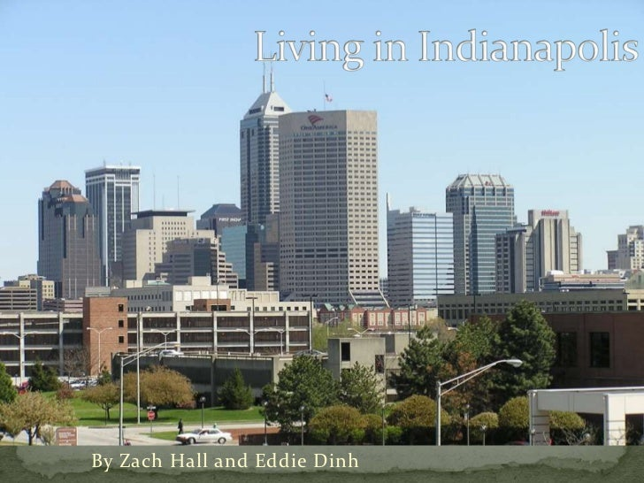Living in Indianapolis<br />By Zach Hall and Eddie Dinh<br />