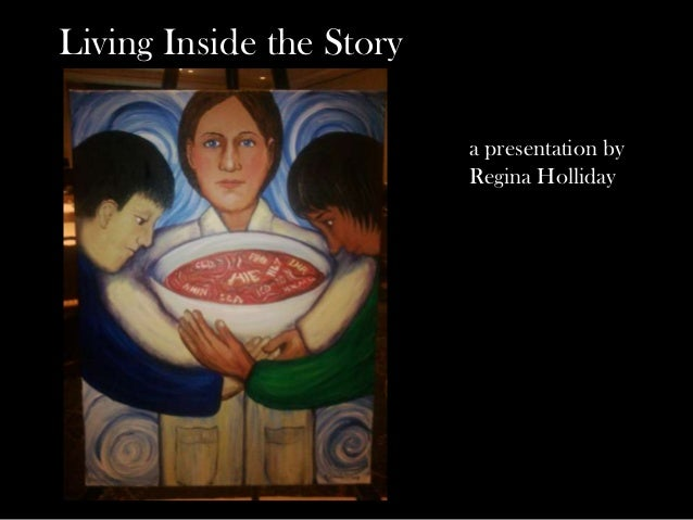 Living Inside the Story                          a presentation by                          Regina Holliday