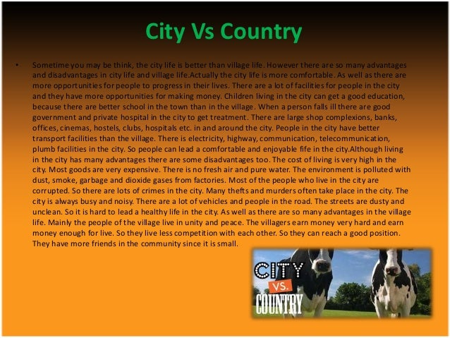 living in the city vs living in the country 2 essay Comparison essay 1 uploaded by in fact, living in a city has many differences than living in a countryside people who live in a city have better opportunities, more facilities, whereas people who live in a countryside acquires a better living environment.