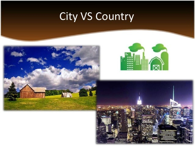 Comparison essay city life and country life