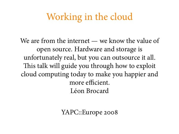 Working in the cloud  We are from the internet — we know the value of       open source. Hardware and storage is  unfortun...