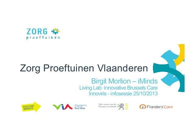 Zorg Proeftuinen Vlaanderen Birgit Morlion – iMinds  Living Lab: Innovative Brussels Care Innoviris - infosessie 25/10/201...