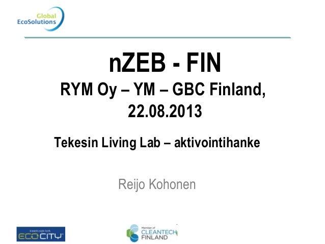 nZEB - FIN RYM Oy – YM – GBC Finland, 22.08.2013 Tekesin Living Lab – aktivointihanke Reijo Kohonen