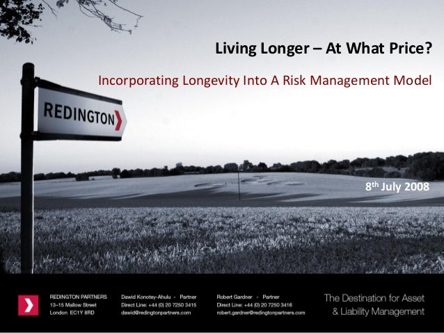 8th July 2008Living Longer – At What Price?Incorporating Longevity Into A Risk Management Model