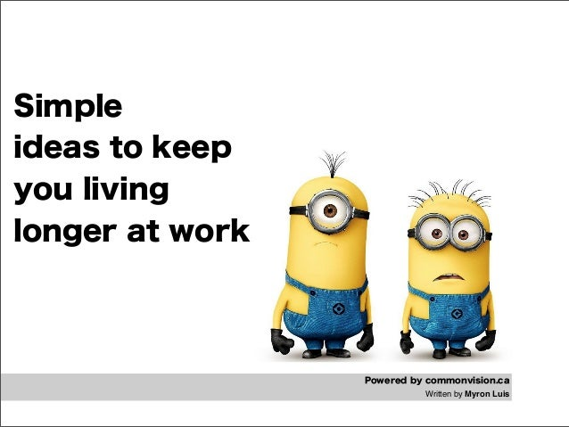 Powered by commonvision.ca Written by Myron Luis Simple ideas to keep you living longer at work