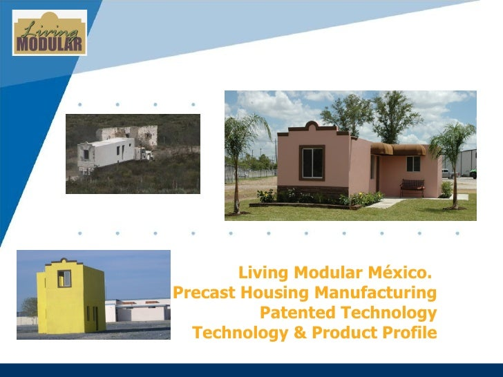 Living Modular México.  Precast Housing Manufacturing Patented Technology Technology & Product Profile