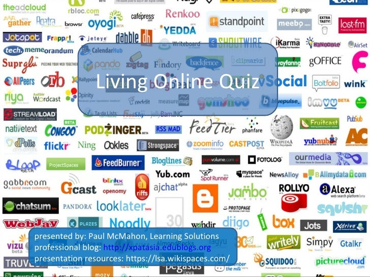 Living Online Quiz presented by: Paul McMahon, Learning Solutions professional blog:  http://xpatasia.edublogs.org present...