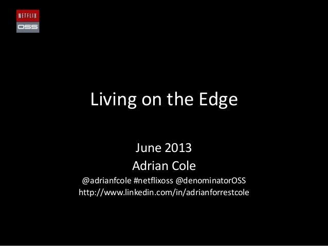 Living on the EdgeJune 2013Adrian Cole@adrianfcole #netflixoss @denominatorOSShttp://www.linkedin.com/in/adrianforrestcole