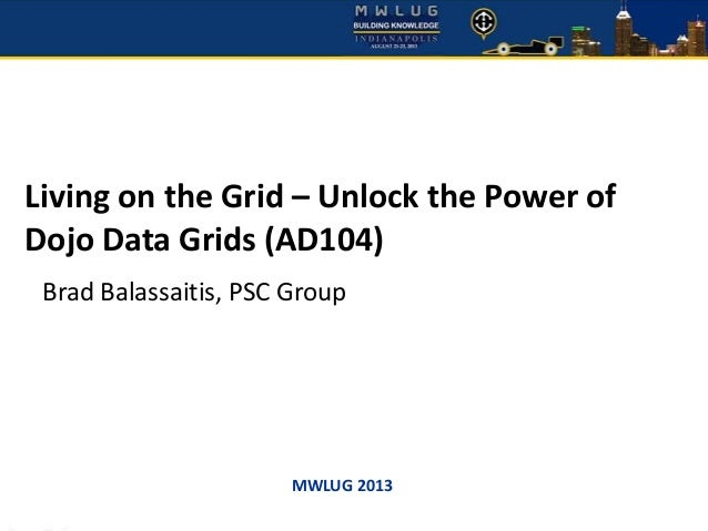 Living on the Grid - Unlock the Power of Dojo Data Grids in XPages - MWLUG 2013