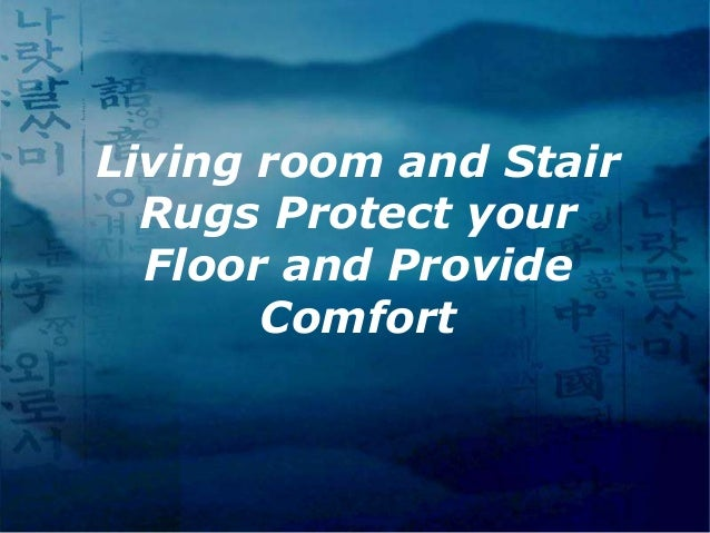 Living room and Stair Rugs Protect your Floor and Provide Comfort