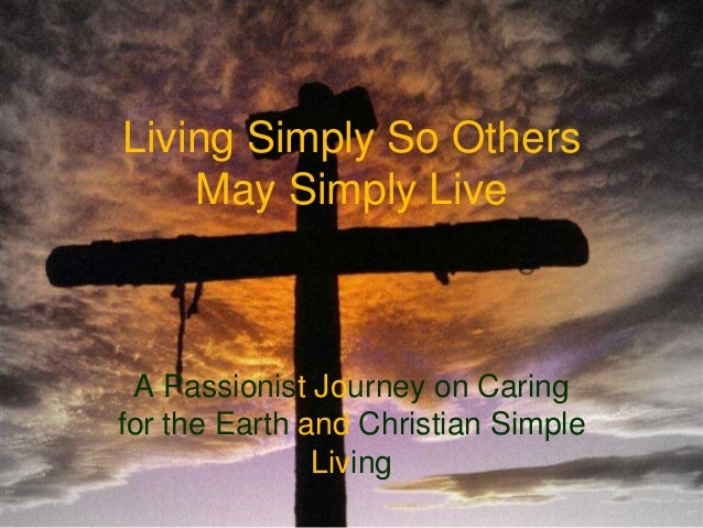 Living Simply So Others May Simply Live A Passionist Journey on Caring for the Earth and Christian Simple Living