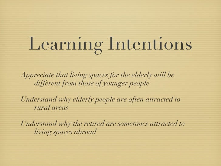 Learning Intentions <ul><li>Appreciate that living spaces for the elderly will be different from those of younger people <...